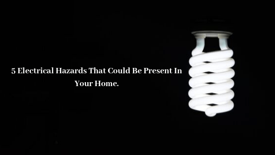 5 Electrical Hazards That Could Be Present In Your Home
